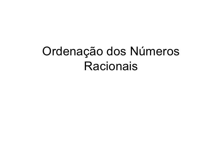 Ordenação dos Números      Racionais