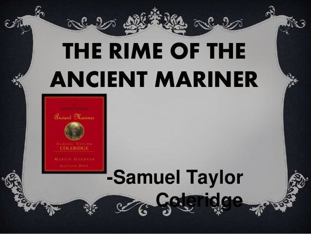 the rime of the ancient mariner by samuel taylor coleridge The project gutenberg ebook of the rime of the ancient mariner, by samuel taylor coleridge this ebook is for the use of anyone anywhere at no cost and with almost no restrictions whatsoever.