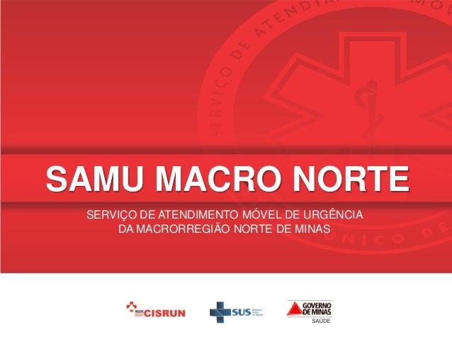 SAMU MACRO NORTE SERVIÇO DE ATENDIMENTO MÓVEL DE URGÊNCIA DA MACRORREGIÃO NORTE DE MINAS