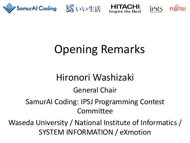 Opening Remarks Hironori Washizaki General Chair SamurAI Coding: IPSJ Programming Contest Committee Waseda University / Na...