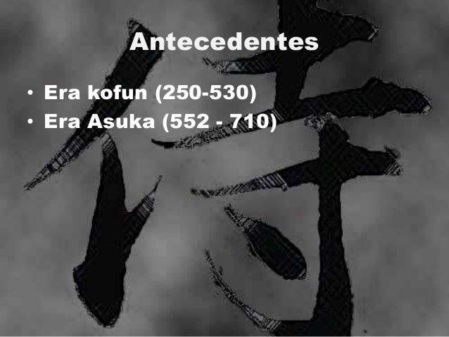 Antecedentes • Era kofun (250-530) • Era Asuka (552 - 710)