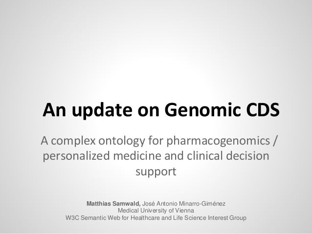 An update on Genomic CDS A complex ontology for pharmacogenomics / personalized medicine and clinical decision support Mat...