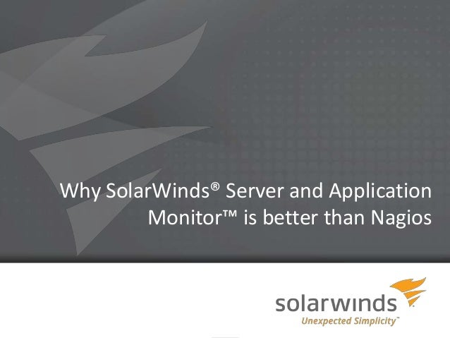 Why SolarWinds® Server and Application        Monitor™ is better than Nagios                1