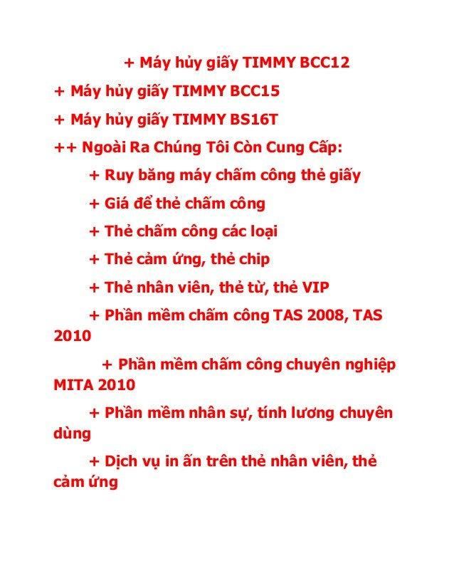 + Máy hủy giấy TIMMY BCC12 + Máy hủy giấy TIMMY BCC15 + Máy hủy giấy TIMMY BS16T ++ Ngoài Ra Chúng Tôi Còn Cung Cấp: + Ruy...