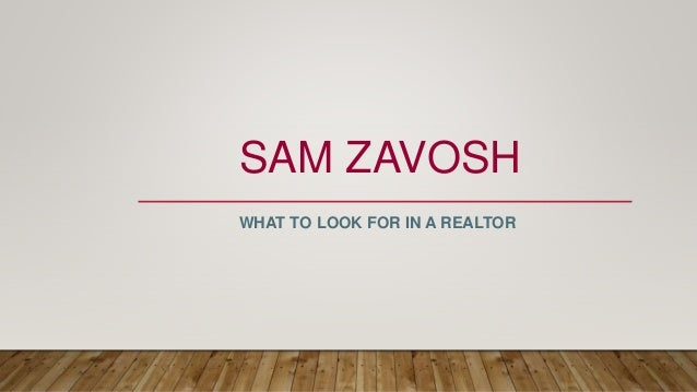 SAM ZAVOSH WHAT TO LOOK FOR IN A REALTOR