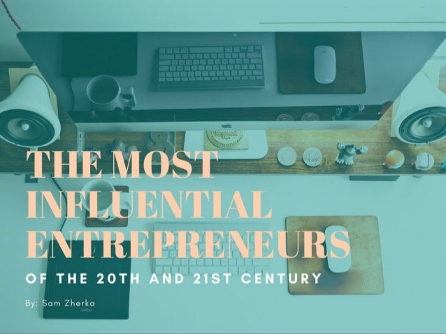 Influential Entrepreneurs of the 20th and 21st Century
