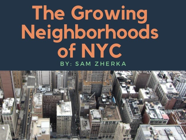 The Growing Neighborhoods of NYCB Y : S A M Z H E R K A