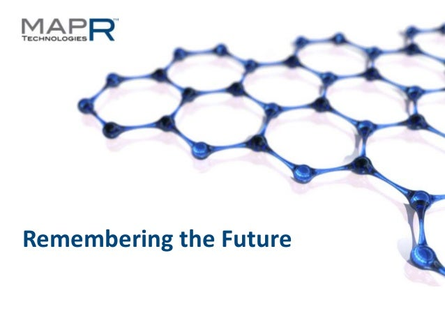 Remembering the Future©MapR Technologies - Confidential   1