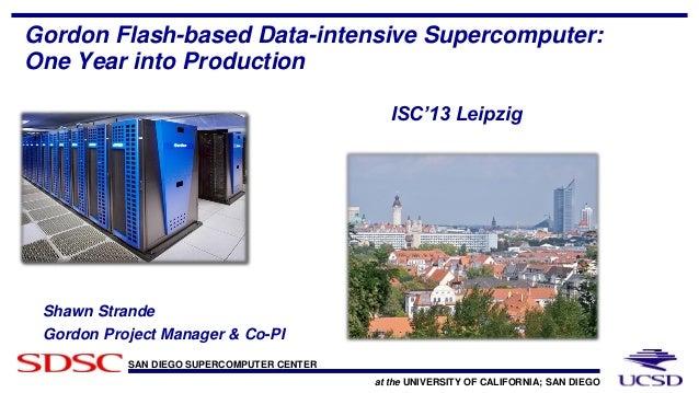 SAN DIEGO SUPERCOMPUTER CENTERat the UNIVERSITY OF CALIFORNIA; SAN DIEGOGordon Flash-based Data-intensive Supercomputer:On...