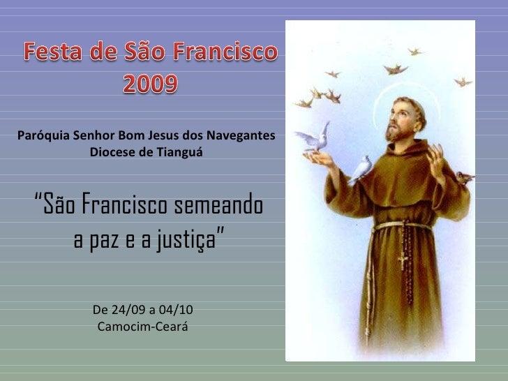 """Paróquia Senhor Bom Jesus dos Navegantes Diocese de Tianguá """" São Francisco semeando a paz e a justiça"""" De 24/09 a 04/10 C..."""