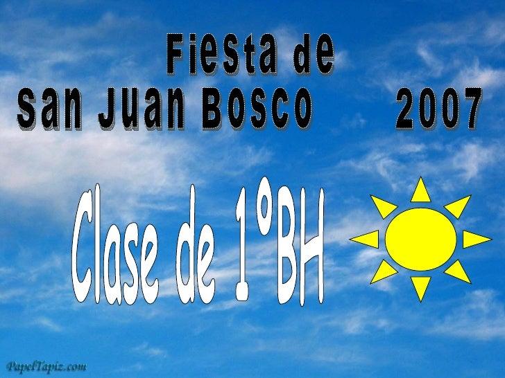 Fiesta de  San Juan Bosco  2007 Clase de 1ºBH