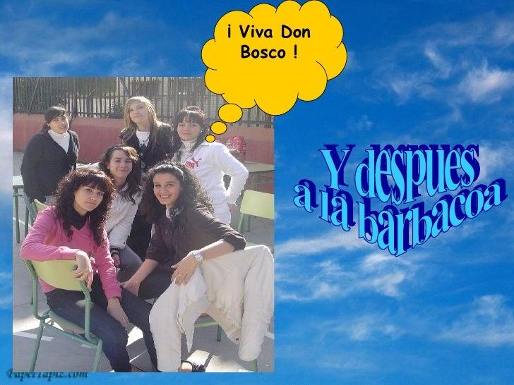 Y despues  a la barbacoa ¡ Viva Don Bosco !