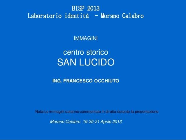 BISP 2013 Laboratorio identità - Morano Calabro IMMAGINI centro storico SAN LUCIDO ING. FRANCESCO OCCHIUTO Nota:Le immagin...