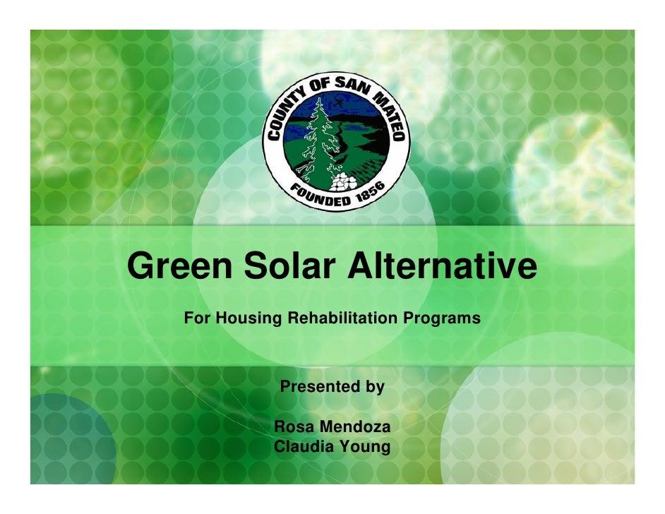 Green Solar Alternative    For Housing Rehabilitation Programs                  Presented by               Rosa Mendoza   ...