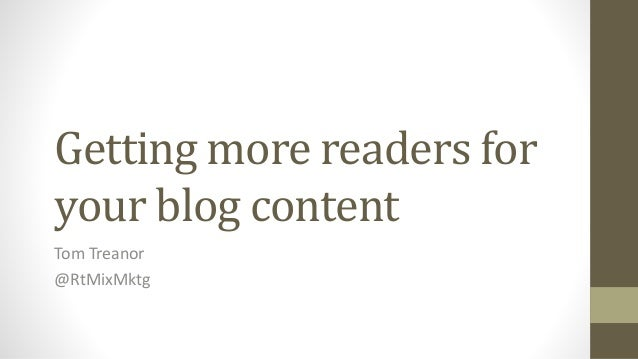 Getting more readers for your blog content Tom Treanor @RtMixMktg