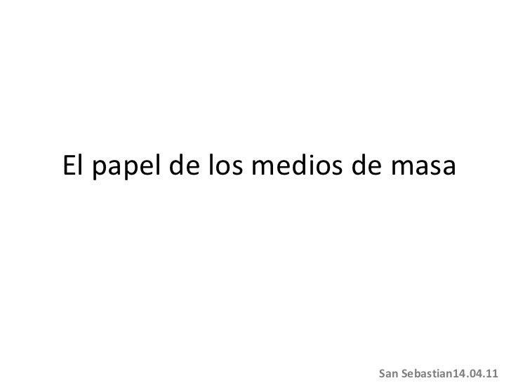 El papel de los medios de masa San Sebastian14.04.11