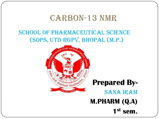 CARBON-13 NMr school of pharmaceutical science (sops, utd-rgpv, Bhopal (m.p.)  Prepared BySana iram  M.PHARM (Q.A) 1st sem...