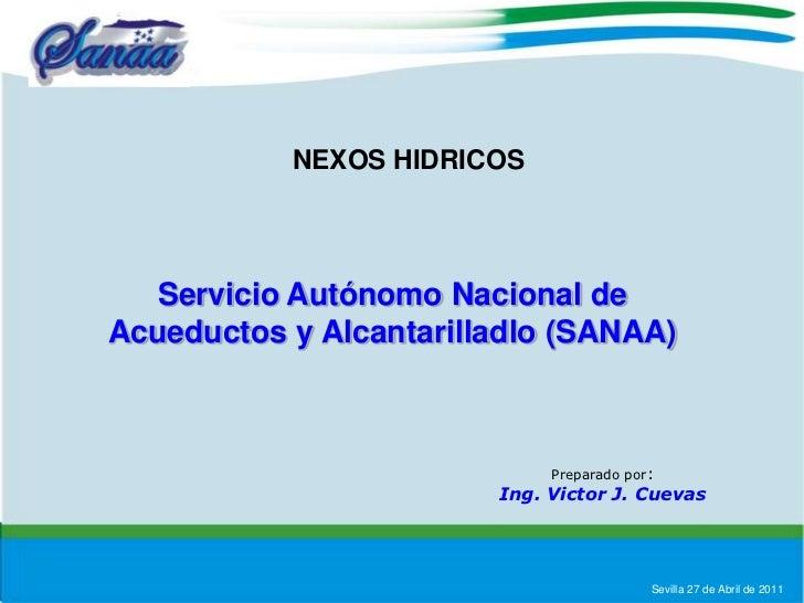 NEXOS HIDRICOS<br />Servicio Autónomo Nacional de Acueductos y Alcantarilladlo (SANAA)<br />Preparado por:<br />Ing. Victo...