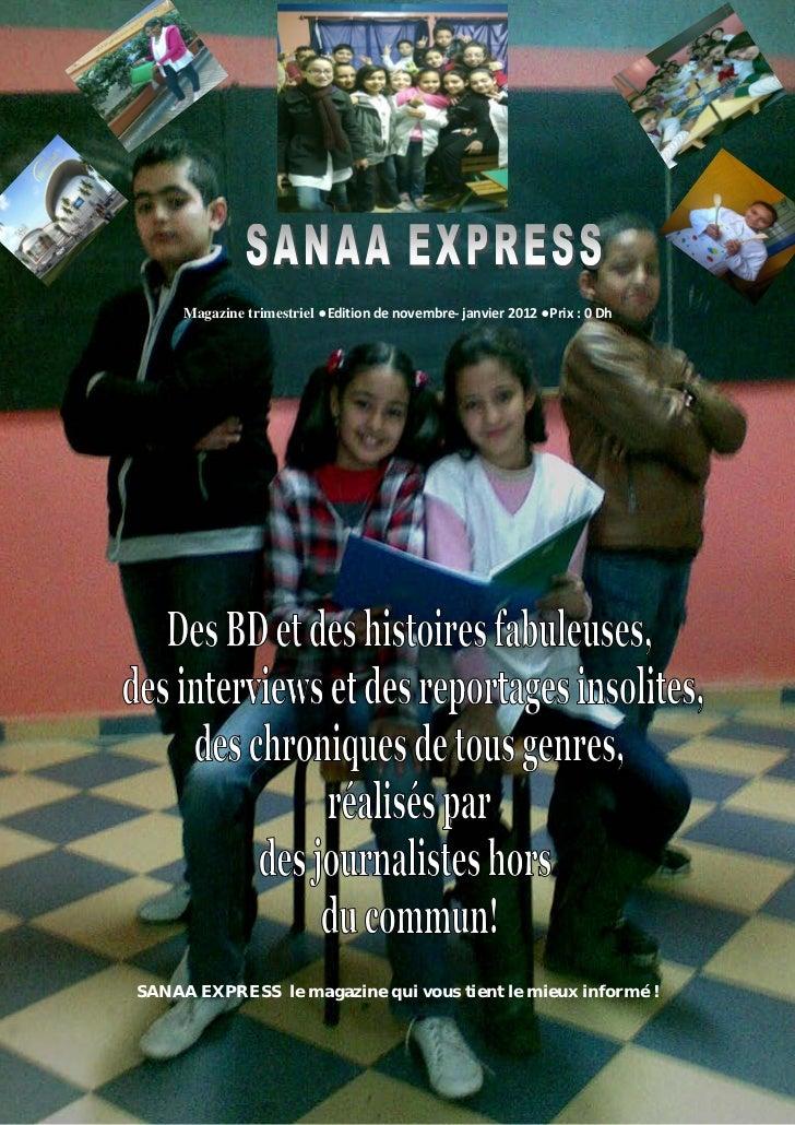 SANAA EXPRESS      Magazine trimestriel ●Edition de novembre- janvier 2012 ●Prix : 0 Dh SANAA EXPRESS le magazine qui vous...