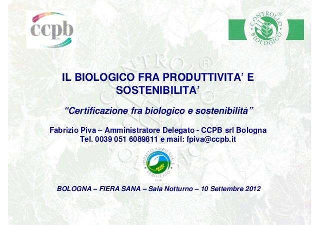 """IL BIOLOGICO FRA PRODUTTIVITA' E            SOSTENIBILITA'   """"Certificazione fra biologico e sostenibilità""""Fabrizio Piva –..."""