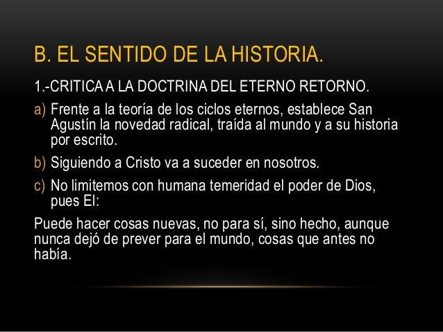 B. EL SENTIDO DE LA HISTORIA.1.-CRITICA A LA DOCTRINA DEL ETERNO RETORNO.a) Frente a la teoría de los ciclos eternos, esta...