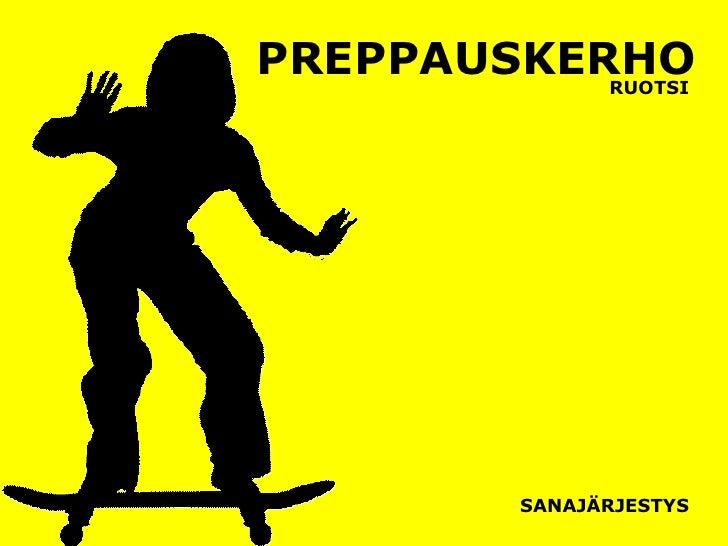 PREPPAUSKERHO RUOTSI SANAJÄRJESTYS