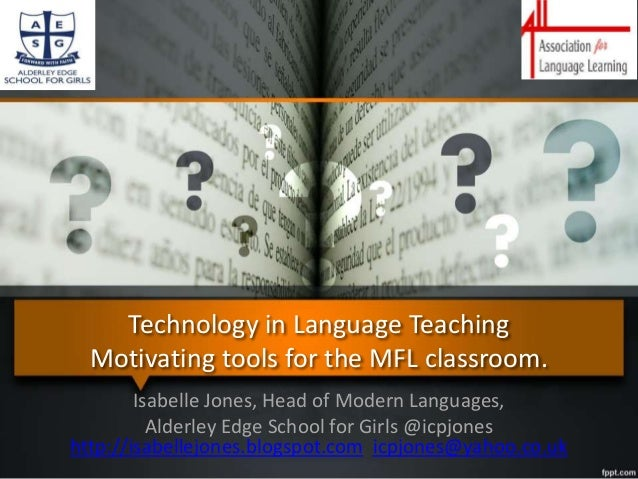 Technology in Language Teaching Motivating tools for the MFL classroom. Isabelle Jones, Head of Modern Languages, Alderley...