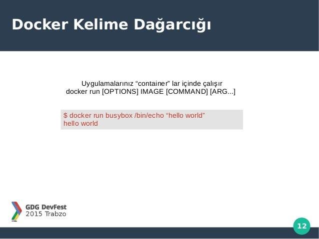 """12 Docker Kelime Dağarcığı Uygulamalarınız """"container"""" lar içinde çalışır docker run [OPTIONS] IMAGE [COMMAND] [ARG...] $ ..."""