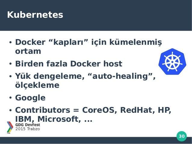 """30 Kubernetes ● Docker """"kapları"""" için kümelenmiş ortam ● Birden fazla Docker host ● Yük dengeleme, """"auto-healing"""", ölçekle..."""