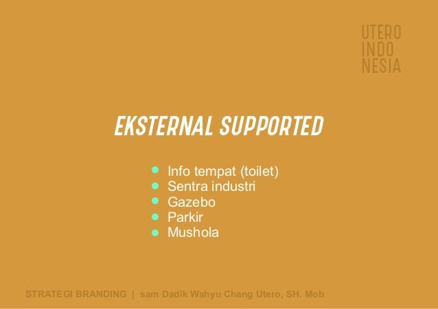 UTERO INDO NESIA STRATEGI BRANDING   sam Dadik Wahyu Chang Utero, SH. Mob EKSTERNAL SUPPORTED Info tempat (toilet) Sentra ...