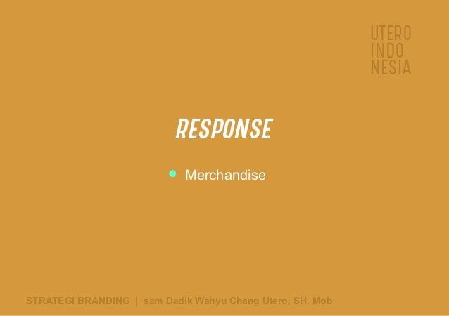 UTERO INDO NESIA STRATEGI BRANDING   sam Dadik Wahyu Chang Utero, SH. Mob RESPONSE Merchandise