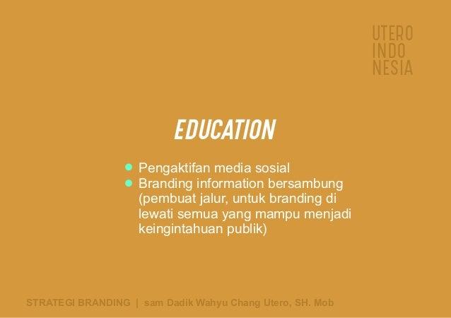 UTERO INDO NESIA STRATEGI BRANDING   sam Dadik Wahyu Chang Utero, SH. Mob EDUCATION Pengaktifan media sosial Branding info...