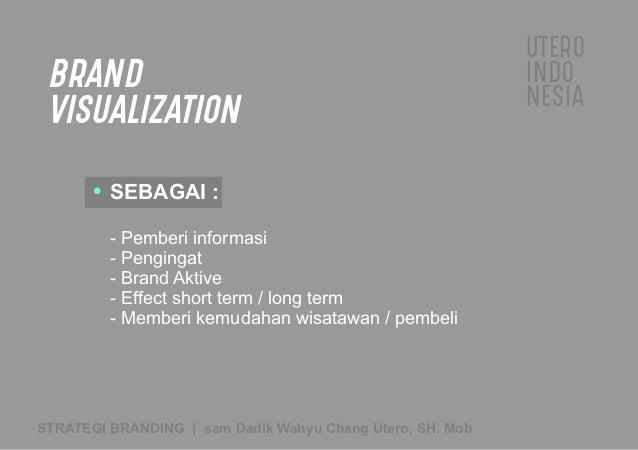 UTERO INDO NESIA STRATEGI BRANDING   sam Dadik Wahyu Chang Utero, SH. Mob BRAND VISUALIZATION SEBAGAI : - Pemberi informas...