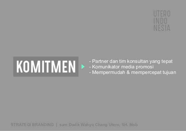 UTERO INDO NESIA STRATEGI BRANDING   sam Dadik Wahyu Chang Utero, SH. Mob KOMITMEN - Partner dan tim konsultan yang tepat ...