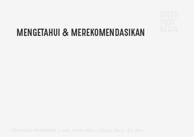 UTERO INDO NESIA STRATEGI BRANDING   sam Dadik Wahyu Chang Utero, SH. Mob MENGETAHUI  MEREKOMENDASIKAN