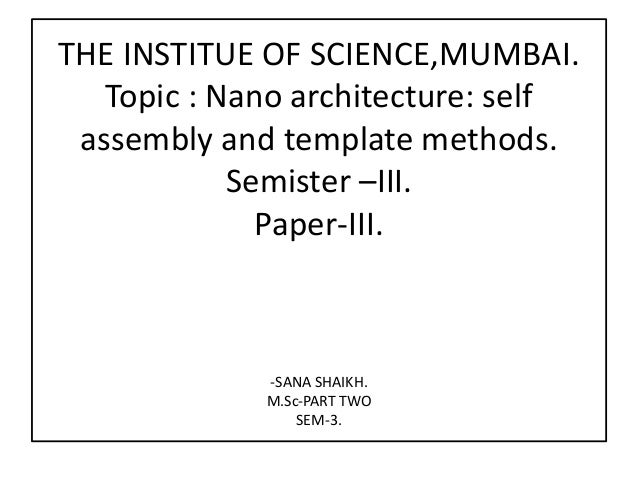 Nano architecture: self assembly and template methods.