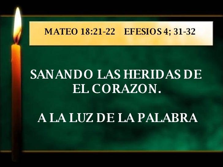 SANANDO LAS HERIDAS DE  EL CORAZON. A LA LUZ DE LA PALABRA MATEO 18:21-22  EFESIOS 4; 31-32