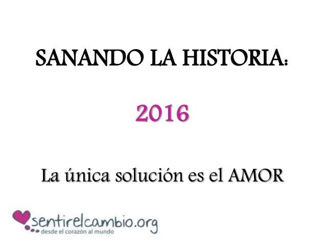 SANANDO LA HISTORIA: 2016 La única solución es el AMOR