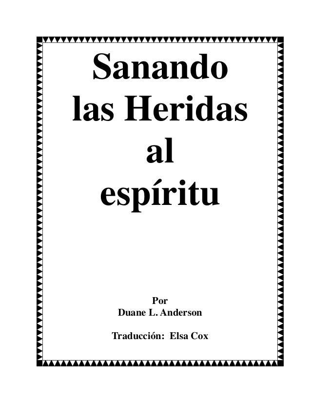 Sanando las Heridas al espíritu Por Duane L. Anderson Traducción: Elsa Cox