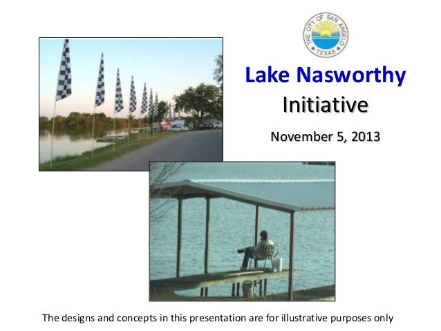 Lake Nasworthy Initiative November 5, 2013  The designs and concepts in this presentation are for illustrative purposes on...