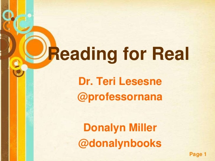Reading for Real   Dr. Teri Lesesne   @professornana   Donalyn Miller   @donalynbooks                      Page 1