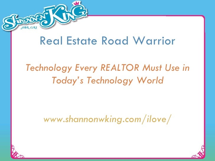 Real Estate Road Warrior Technology Every REALTOR Must Use in Today's Technology World www.shannonwking.com/ilove/