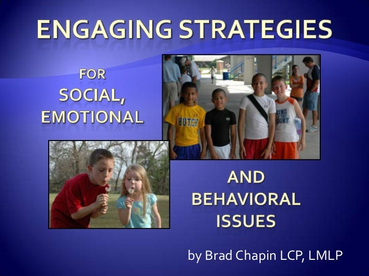 Engaging strategies<br />for<br />Social,<br />Emotional<br />And<br />Behavioral<br />issues<br />by Brad Chapin LCP, LML...
