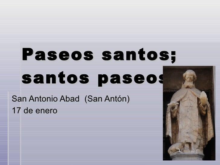 Paseos santos; santos paseos . 05 San Antonio Abad  (San Antón) 17 de enero