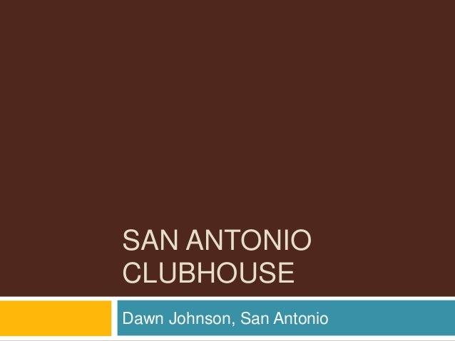 SAN ANTONIO CLUBHOUSE Dawn Johnson, San Antonio