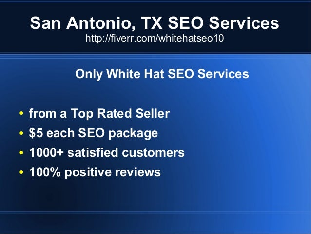 San Antonio, TX SEO Services http://fiverr.com/whitehatseo10  Only White Hat SEO Services ●  from a Top Rated Seller  ●  $...