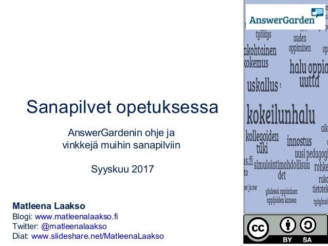 Sanapilvet opetuksessa AnswerGardenin ohje ja vinkkejä muihin sanapilviin Marraskuu 2016 Matleena Laakso Blogi: www.matlee...