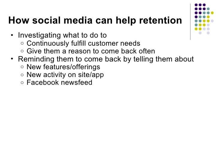 How social media can help retention <ul><ul><li>Investigating what to do to </li></ul></ul><ul><ul><ul><li>Continuously fu...