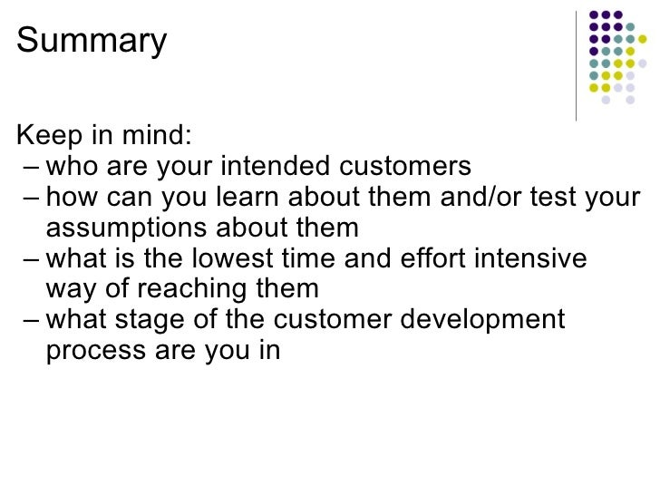Summary <ul><li>Keep in mind: </li></ul><ul><ul><li>who are your intended customers </li></ul></ul><ul><ul><li>how can you...