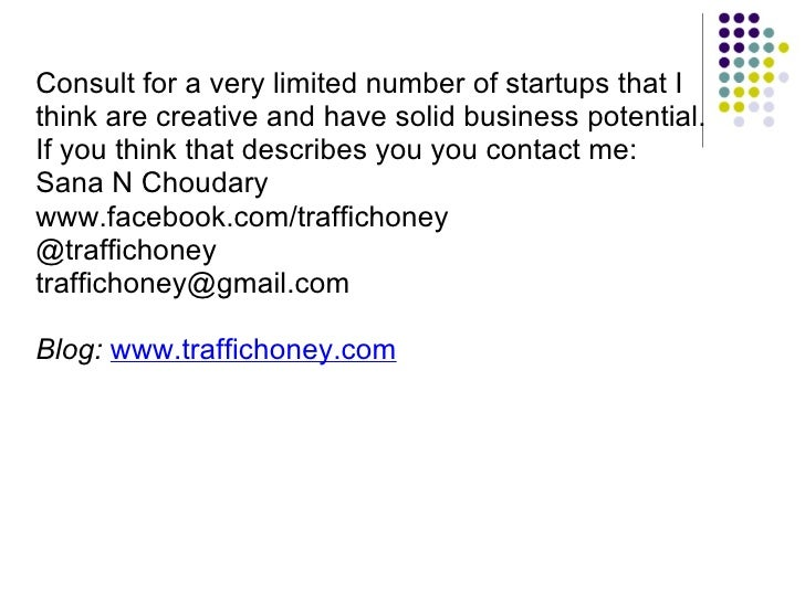 Consult for a very limited number of startups that I think are creative and have solid business potential. If you think th...
